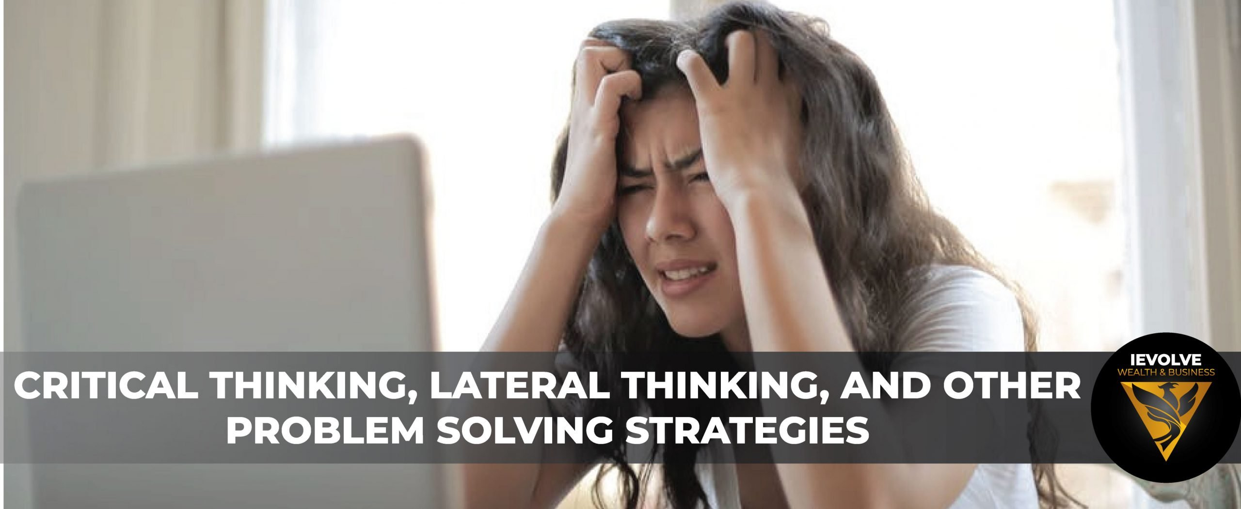 Critical Thinking, Lateral Thinking And Other Problem Solving Strategies